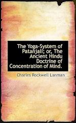 The Yoga-System of Pata Jali; Or, the Ancient Hindu Doctrine of Concentration of Mind. af Charles Rockwell Lanman