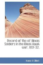 Record of the of Illinois Soldiers in the Black Hawk War, 1831-32. af Isaac H. Elliott