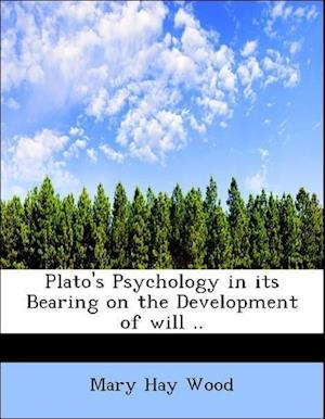 Bog, paperback Plato's Psychology in Its Bearing on the Development of Will .. af Mary Hay Wood
