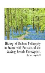 History of Modern Philosophy in France with Portraits of the Leading French Philosophers