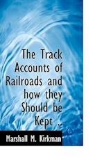 The Track Accounts of Railroads and How They Should Be Kept .. af Marshall M. Kirkman