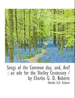 Songs of the Common Day, And, Ave!