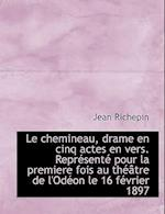 Le Chemineau, Drame En Cinq Actes En Vers. Repr Sent Pour La Premiere Fois Au Th Tre de L'Od on Le