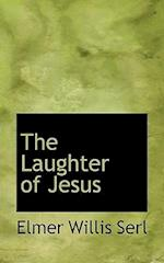 The Laughter of Jesus af Elmer Willis Serl