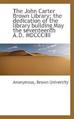 The John Carter Brown Library; The Dedication of the Library Building May the Seventeenth A.D. MDCCC af Anonymous