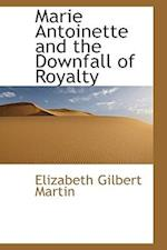 Marie Antoinette and the Downfall of Royalty af Elizabeth Gilbert Martin