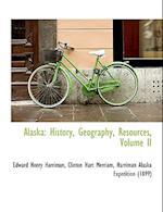 Alaska: History, Geography, Resources, Volume II