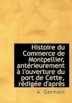 Histoire Du Commerce de Montpellier, Ant Rieurement L'Ouverture Du Port de Cette, R Dig E D'Apr?'s af Alexandre Germain