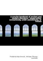 A Concise Handbook of Ancient and Modern Literature af Frederick Marchmont, William Thomas Lowndes