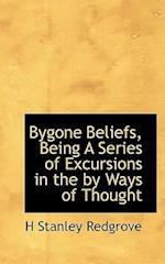 Bygone Beliefs, Being a Series of Excursions in the by Ways of Thought af H. Stanley Redgrove