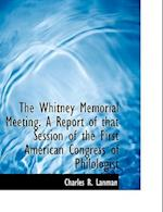 The Whitney Memorial Meeting. a Report of That Session of the First American Congress of Philologist af Charles Rockwell Lanman