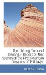 The Whitney Memorial Meeting. a Report of That Session of the First American Congress of Philologist