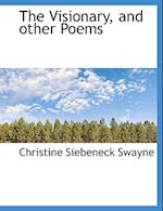 The Visionary, and Other Poems af Christine Siebeneck Swayne