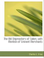 The Old Shipmasters of Salem, with Mention of Eminent Merchants af Charles Edward Trow