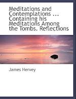 Meditations and Contemplations ... Containing His Meditations Among the Tombs. Reflections af James Hervey