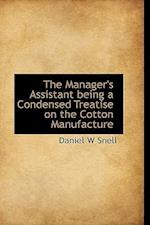 The Manager's Assistant Being a Condensed Treatise on the Cotton Manufacture af Daniel W. Snell