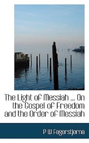The Light of Messiah ... On the Gospel of Freedom and the Order of Messiah