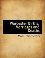 Worcester Births, Marriages and Deaths af Mass Worcester