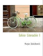 Szkice Literackie I af Maryan Zdziechowski