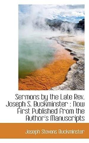 Sermons by the Late Rev. Joseph S. Buckminster : Now First Published from the Author's Manuscripts