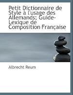 Petit Dictionnaire de Style A L'Usage Des Allemands; Guide-Lexique de Composition Francaise af Albrecht Reum