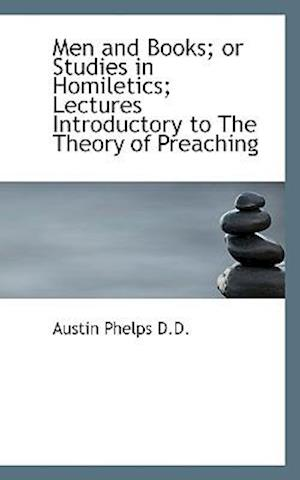 Men and Books; Or Studies in Homiletics; Lectures Introductory to the Theory of Preaching