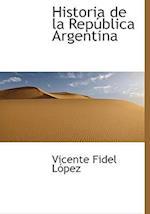 Historia de La Rep Blica Argentina af Vicente Fidel Lopez
