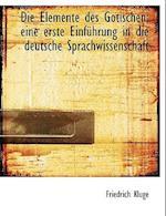 Die Elemente Des Gotischen; Eine Erste Einfuhrung in Die Deutsche Sprachwissenschaft