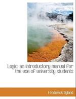 Logic; An Introductory Manual for the Use of University Students af Frederick Ryland