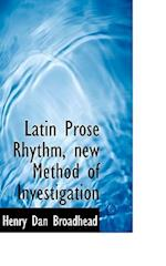 Latin Prose Rhythm, New Method of Investigation af Henry Dan Broadhead