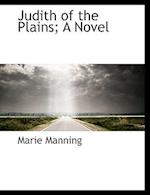 Judith of the Plains; A Novel af Marie Manning