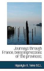 Journeys Through France, Being Impressions of the Provinces;