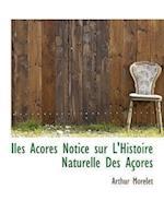 Iles Acores Notice Sur L'Histoire Naturelle Des Acores af Arthur Morelet
