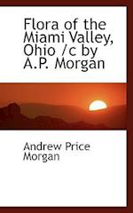Flora of the Miami Valley, Ohio /C by A.P. Morgan af Andrew Price Morgan