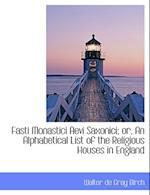 Fasti Monastici Aevi Saxonici; Or, an Alphabetical List of the Religious Houses in England