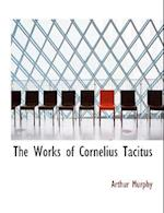 The Works of Cornelius Tacitus af Arthur Murphy