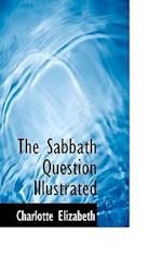 The Sabbath Question Illustrated
