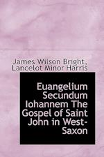 Euangelium Secundum Iohannem the Gospel of Saint John in West-Saxon af James Wilson Bright, Lancelot Minor Harris