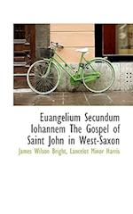 Euangelium Secundum Iohannem the Gospel of Saint John in West-Saxon af Lancelot Minor Harris, James Wilson Bright