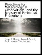Directions for Meteorological Observations, and the Registry of Periodical Phenomena af Joseph Henry, Arnold H. Guyot
