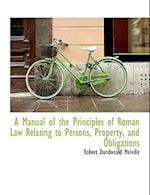 A Manual of the Principles of Roman Law Relating to Persons, Property, and Obligations af Robert Dundonald Melville