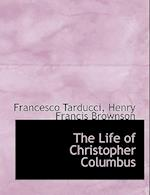 The Life of Christopher Columbus af Francesco Tarducci, Henry Francis Brownson