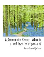 A Community Center; What It Is and How to Organize It af Henry Ezekiel Jackson