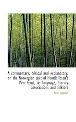 A commentary, critical and explanatory, on the Norwegian text of Henrik Ibsen's Peer Gynt, its langu