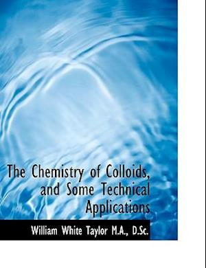 The Chemistry of Colloids, and Some Technical Applications