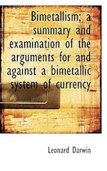 Bimetallism; A Summary and Examination of the Arguments for and Against a Bimetallic System of Curre