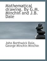 Mathematical Drawing. by G.M. Minchin and J.B. Dale af John Borthwick Dale, George Minchin Minchin