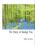 The Story of George Fox af Rufus M. Jones