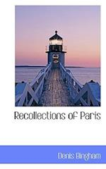 Recollections of Paris af Denis Bingham