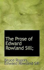 The Prose of Edward Rowland Sill;